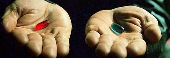 The red pill, or the blue pill?